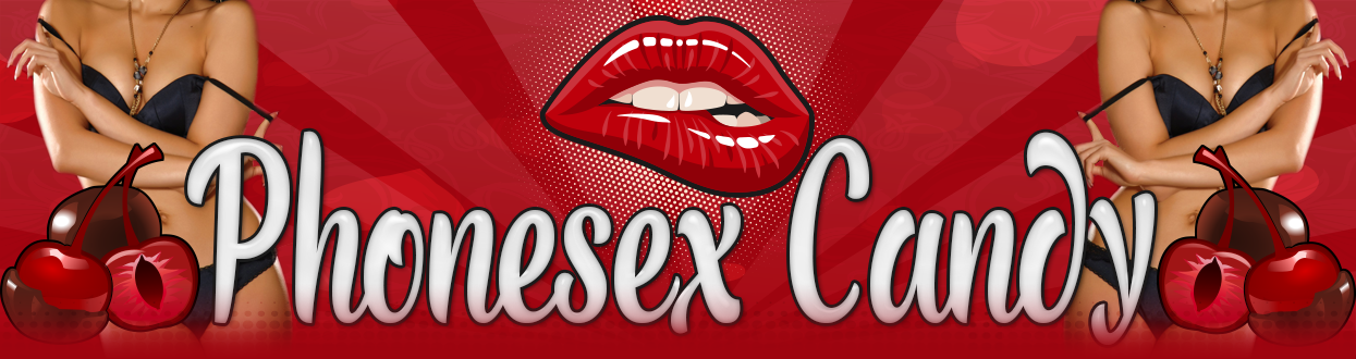 Phone Sex Candy – Roleplay Phone Sex, Tease and Denial Phonesex, sissy Phone sex, cuckold Phonesex, CBT Phone sex with DELICIOUS Phonesex babes